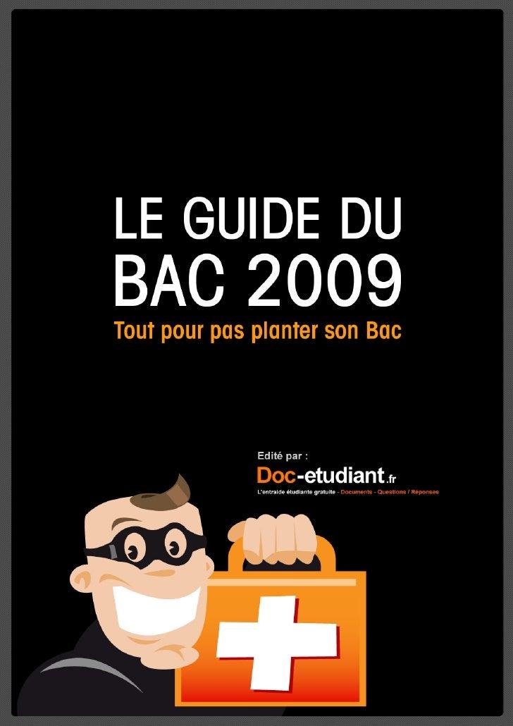 LE GUIDE DU BAC QuelssontlesconseilsetastucespourréussirsonBac?QuelssitessontdédiésauBac 2009 ? Comment...