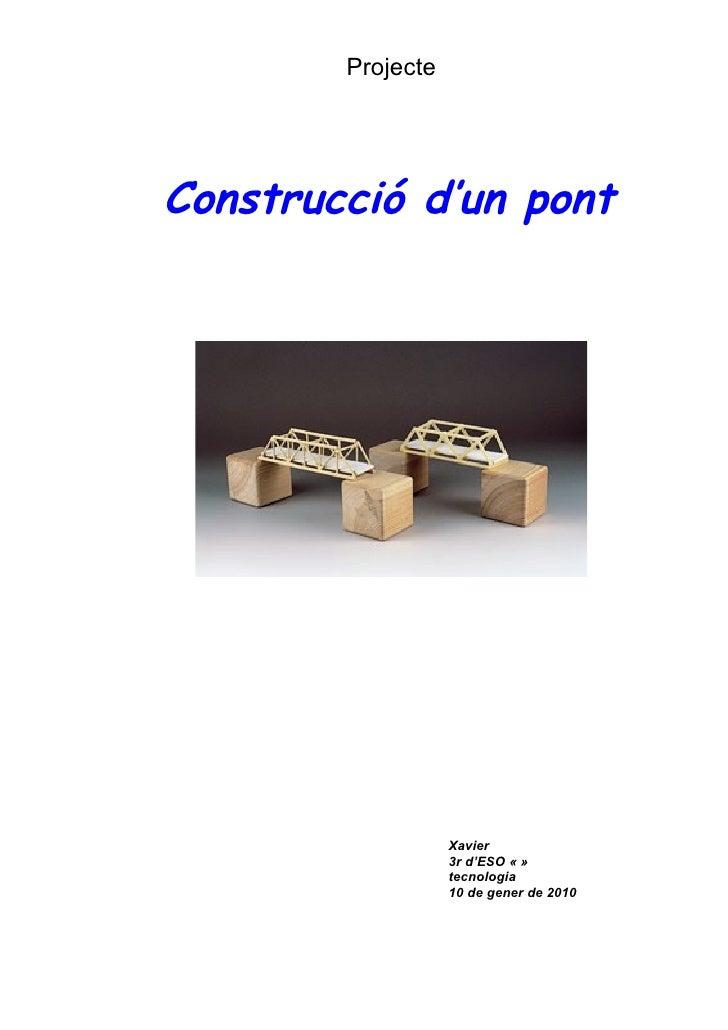 Projecte     Construcció d'un pont                        Xavier                    3r d'ESO « »                    tecnol...
