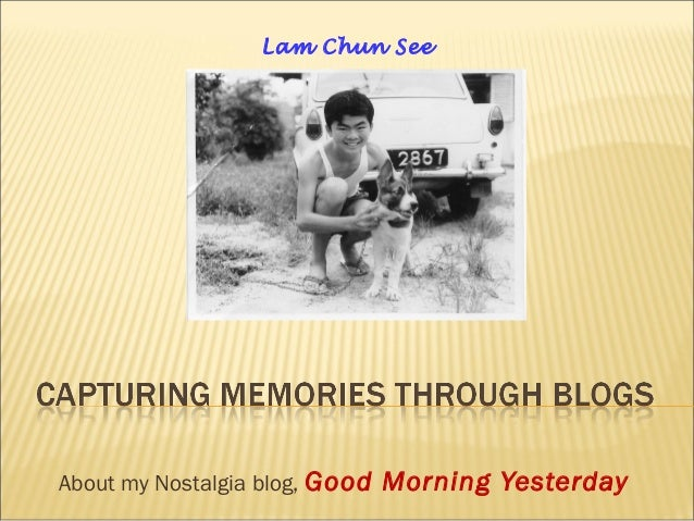 About my Nostalgia blog, Good Morning Yesterday Lam Chun See