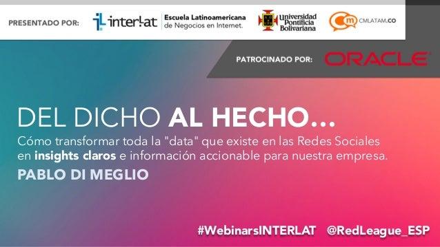 """DEL DICHO AL HECHO…  Cómo transformar toda la """"data"""" que existe en las Redes Sociales  en insights claros e información ac..."""