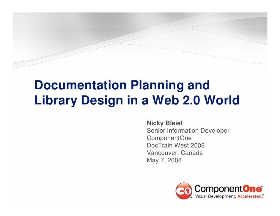 Documentation Planning and Library Design in a Web 2.0 World                   Nicky Bleiel                   Ni k Bl i l ...