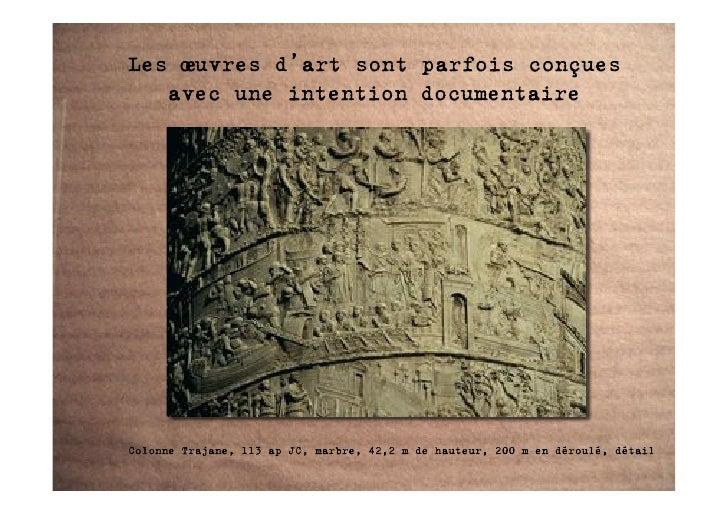 Les œuvres d'art sont parfois conçues    avec une intention documentaire     Colonne Trajane, 113 ap JC, marbre, 42,2 m de...