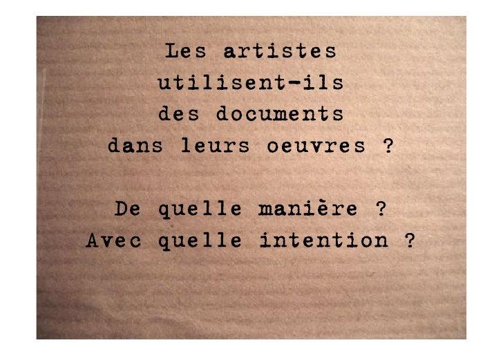 Les artistes      utilisent-ils      des documents  dans leurs oeuvres ?    De quelle manière ? Avec quelle intention ?