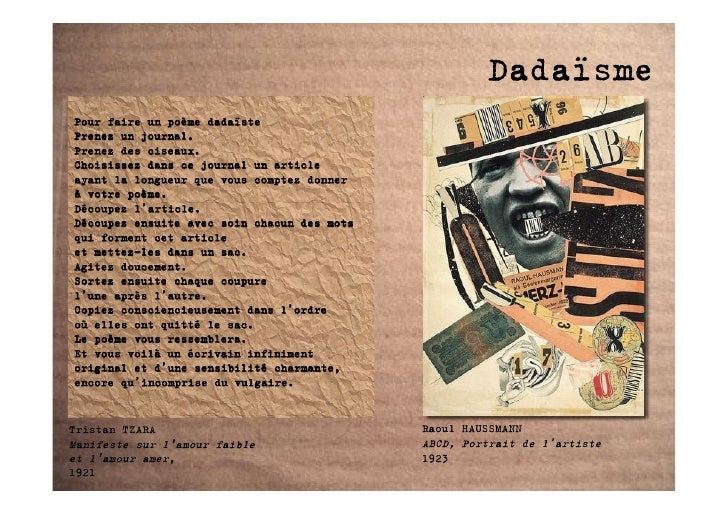 Dadaïsme Pour faire un poème dadaïste Prenez un journal. Prenez des ciseaux. Choisissez dans ce journal un article ayant l...