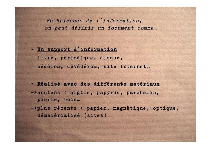 En Sciences de l'information,     on peut définir un document comme…   • Un support d'information   livre, périodique, dis...
