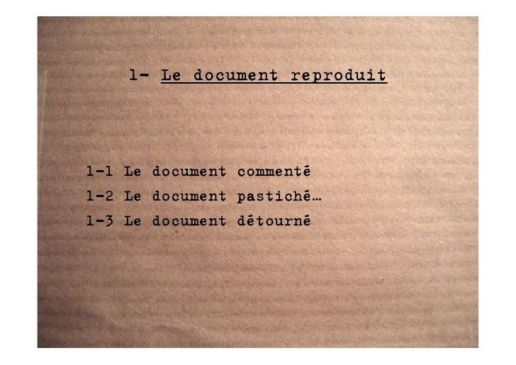 1- Le document reproduit    1-1 Le document commenté 1-2 Le document pastiché… 1-3 Le document détourné