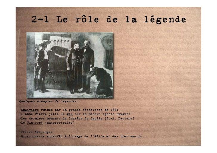 2-1 Le rôle de la légende     Quelques exemples de légendes…  •Endiviers ruinés par la grande sécheresse de 1864 •L'abbé P...