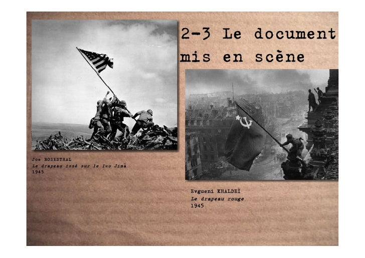2-3 Le document                                   mis en scène     Joe ROSENTHAL Le drapeau issé sur le Iwo Jima 1945     ...