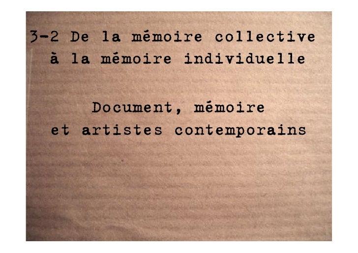 3-2 De la mémoire collective   à la mémoire individuelle        Document, mémoire   et artistes contemporains