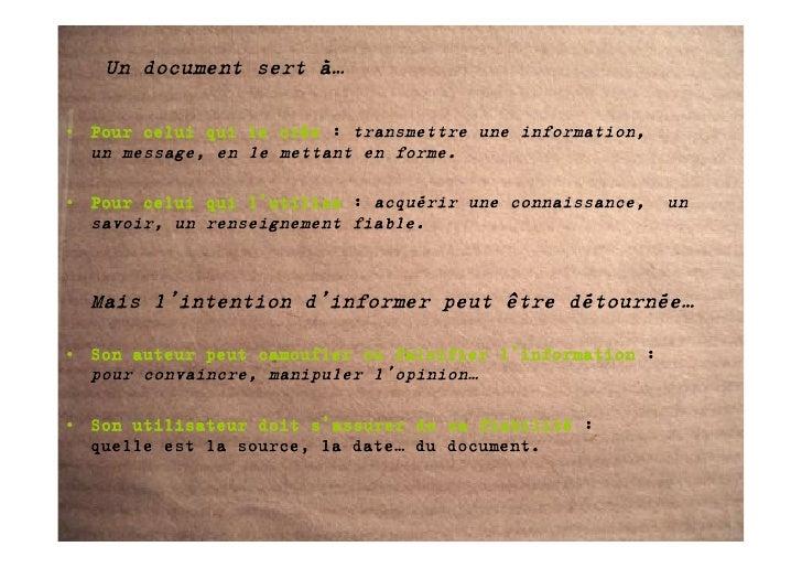 Un document sert à…  • Pour celui qui le crée : transmettre une information,   un message, en le mettant en forme.  • Pour...
