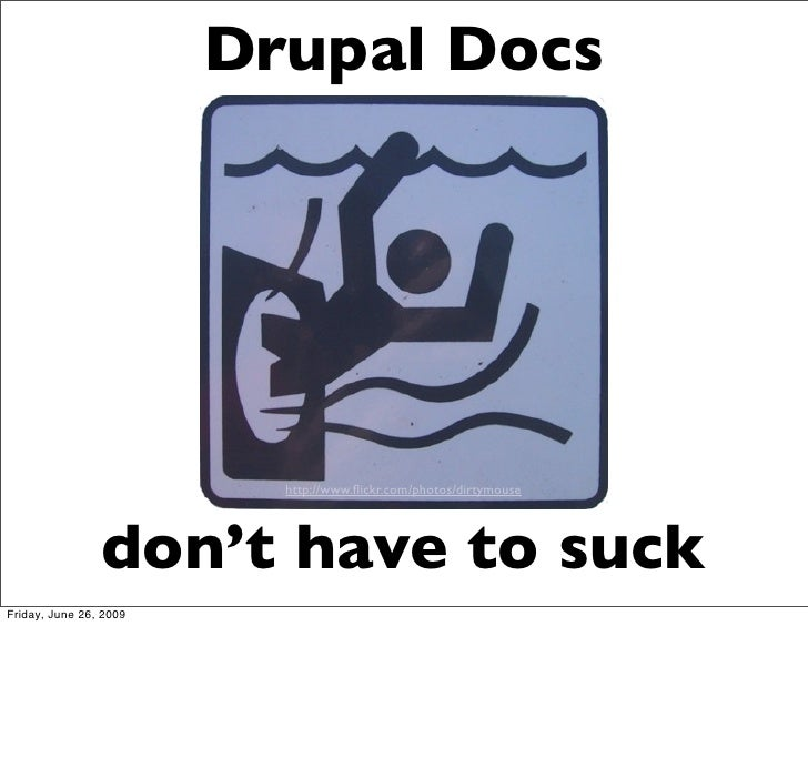 Drupal Docs                               http://www.flickr.com/photos/dirtymouse                     don't have to suck Fr...