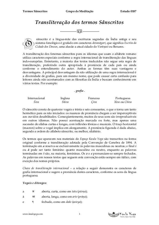 Termos Sânscritos Grupo de Meditação Estudo 0187 www.kaulayoga.com 1 Transliteração dos termos Sânscritos sânscrito é a lí...