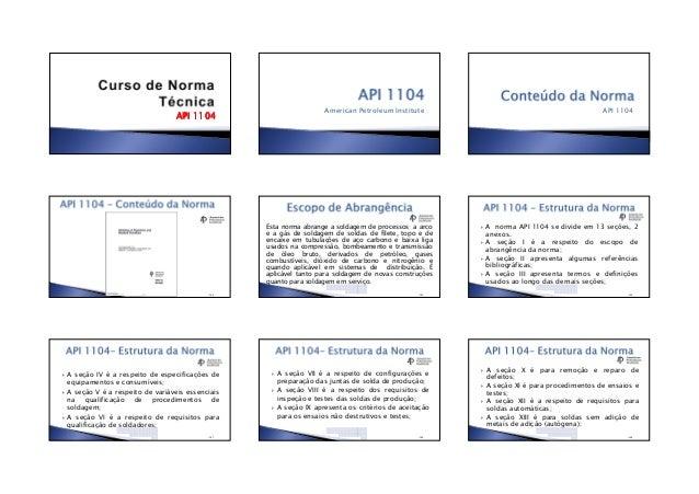 •13/06/2012 •1 API 1104API 1104API 1104API 1104 American Petroleum Institute API 1104 •144 Esta norma abrange a soldagem d...