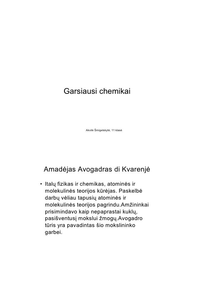 Garsiausi chemikai                     Akvilė Šmigelskytė, 11 klasė      Amadėjas Avogadras di Kvarenjė • Italų fizikas ir...
