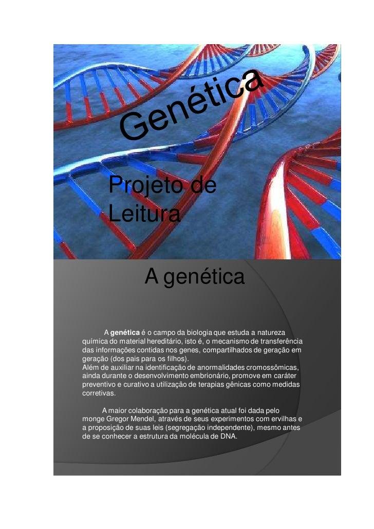 Projeto de       Leitura                   A genética       A genética é o campo da biologia que estuda a naturezaquímica ...
