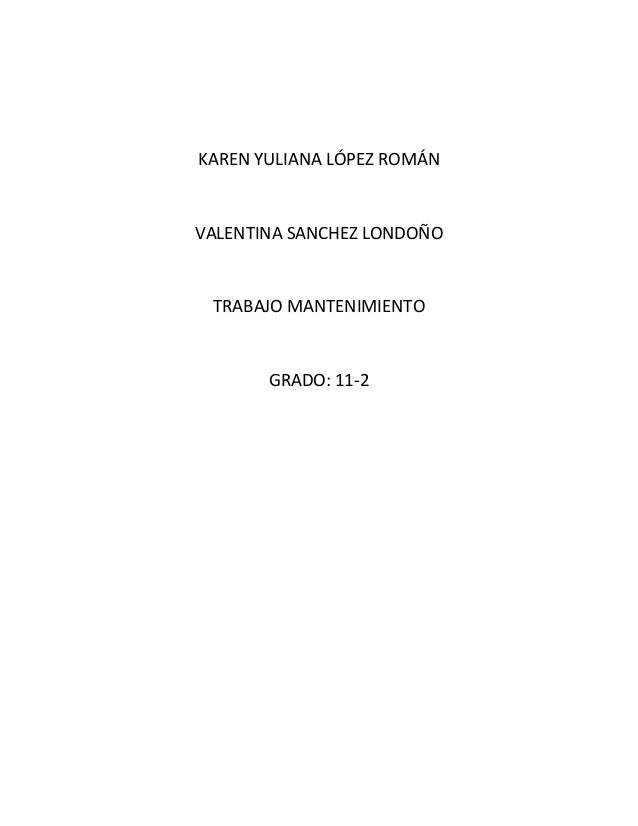 KAREN YULIANA LÓPEZ ROMÁNVALENTINA SANCHEZ LONDOÑOTRABAJO MANTENIMIENTOGRADO: 11-2