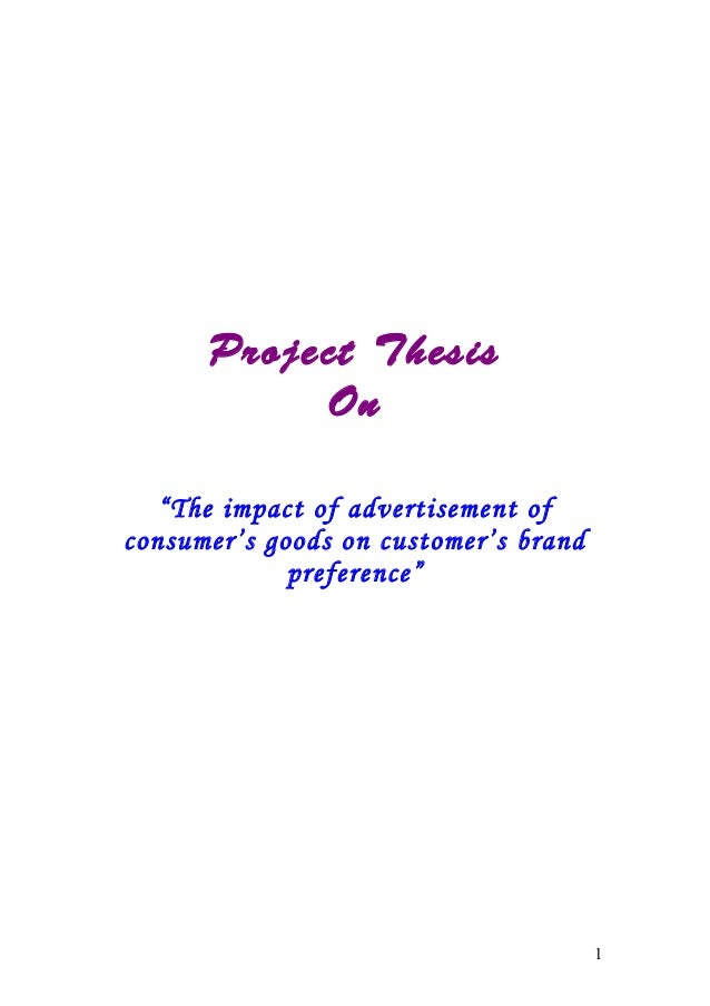 """Project ThesisOn""""The impact of advertisement ofconsumer's goods on customer's brandpreference""""1"""