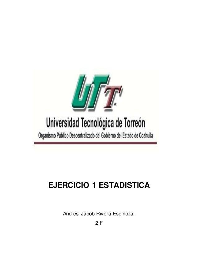 EJERCICIO 1 ESTADISTICA Andres Jacob Rivera Espinoza. 2 F