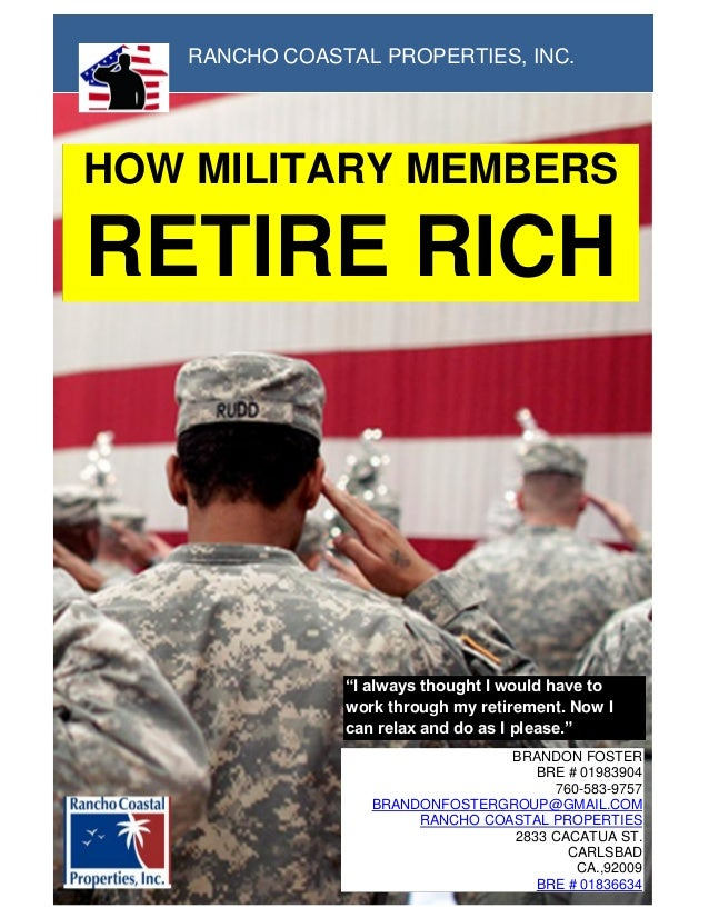 """= HOW MILITARY MEMBERS RETIRE RICH RANCHO COASTAL PROPERTIES, INC. """"I always thought I would have to work through my retir..."""