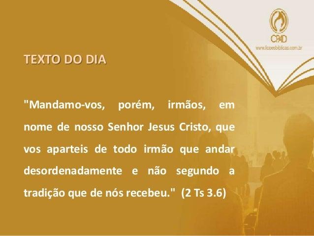 2 Tessalonicenses 3.6-15 6 Mandamo-vos, porém, irmãos, em nome de nosso Senhor Jesus Cristo, que vos aparteis de todo o ir...