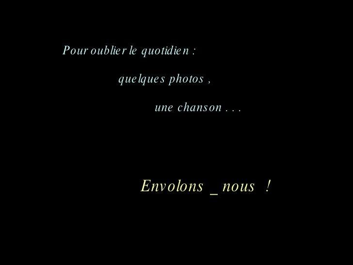 Pour oublier le quotidien :  quelques photos ,  une chanson . . .  Envolons _ nous  !