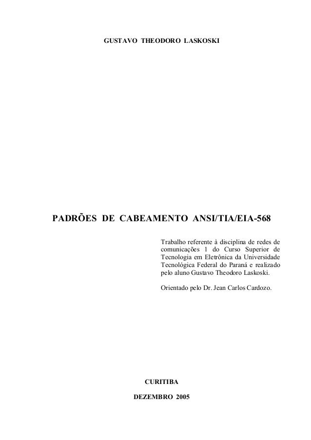 GUSTAVO THEODORO LASKOSKI PADRÕES DE CABEAMENTO ANSI/TIA/EIA-568 Trabalho referente à disciplina de redes de comunicações ...