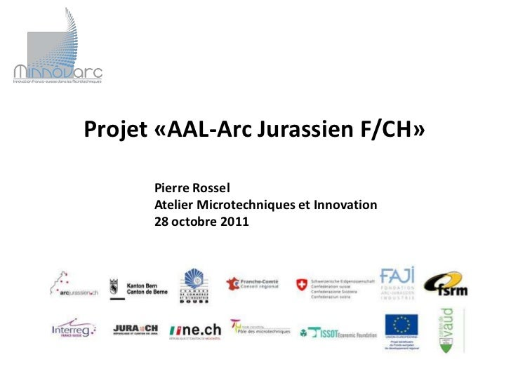 Projet «AAL-Arc Jurassien F/CH»      Pierre Rossel      Atelier Microtechniques et Innovation      28 octobre 2011