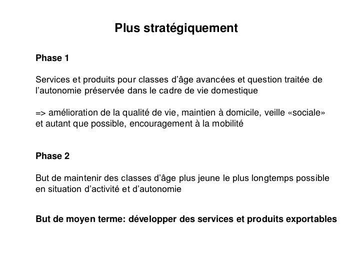 Plus stratégiquementPhase 1Services et produits pour classes d'âge avancées et question traitée del'autonomie préservée da...