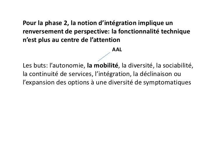 Pour la phase 2, la notion d'intégration implique unrenversement de perspective: la fonctionnalité techniquen'est plus au ...