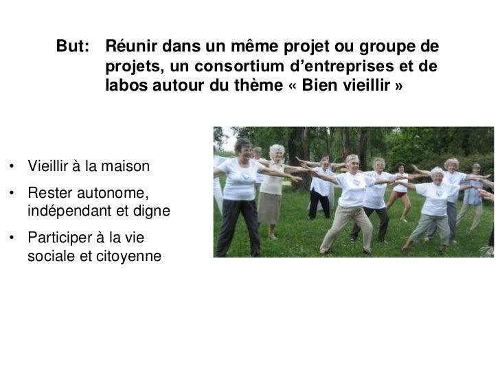 But: Réunir dans un même projet ou groupe de            projets, un consortium d'entreprises et de            labos autour...