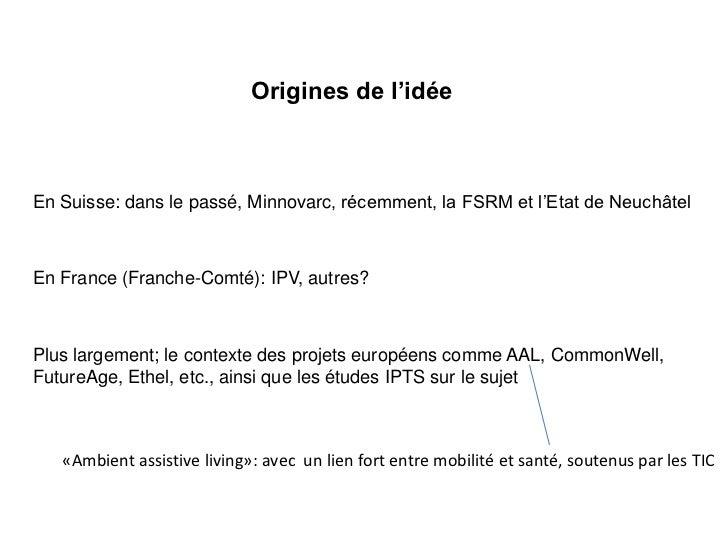 Origines de l'idéeEn Suisse: dans le passé, Minnovarc, récemment, la FSRM et l'Etat de NeuchâtelEn France (Franche-Comté):...