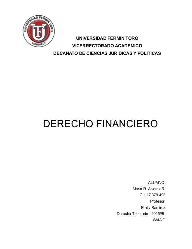 UNIVERSIDAD FERMIN TORO VICERRECTORADO ACADEMICO DECANATO DE CIENCIAS JURIDICAS Y POLITICAS DERECHO FINANCIERO ALUMNO: Mar...