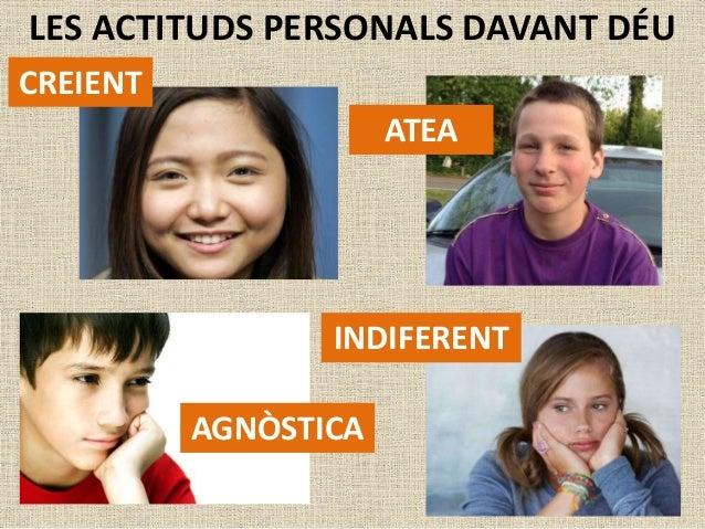 LES ACTITUDS PERSONALS DAVANT DÉU  CREIENT  ATEA  INDIFERENT  AGNÒSTICA