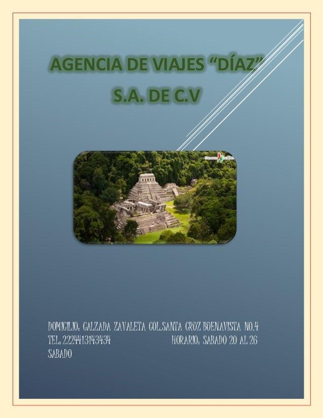 """AGENCIA DE VIAJES """"DÍAZ"""" S.A. DE C.V DOMICILIO: CALZADA ZAVALETA COL.SANTA CRUZ BUENAVISTA NO.4 TEL: 2224413143434 HORARIO..."""