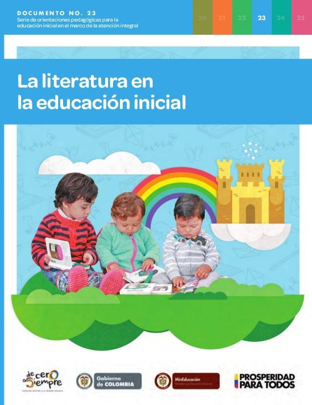 D O C U M E N T O N O . 2 3 Seriedeorientacionespedagógicasparala educacióninicialenelmarcodelaatenciónintegral Laliteratu...