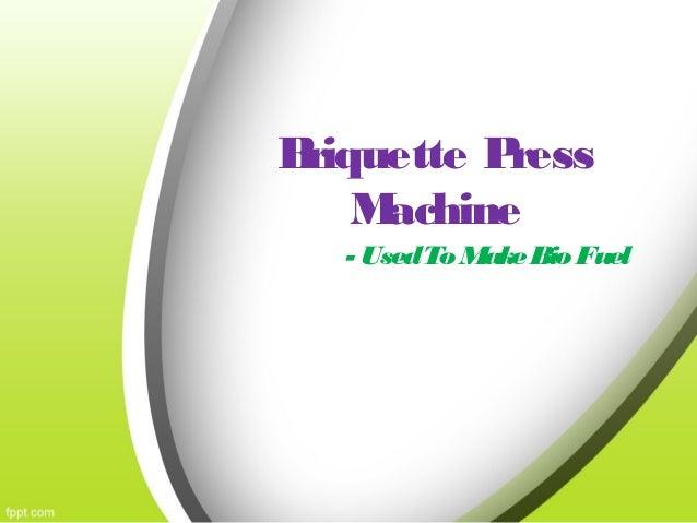 B riquette P ress M achine - Used To Make Bio Fuel