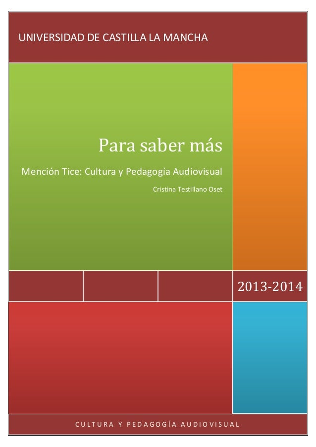 UNIVERSIDAD DE CASTILLA LA MANCHA  Para saber más Mención Tice: Cultura y Pedagogía Audiovisual Cristina Testillano Oset  ...