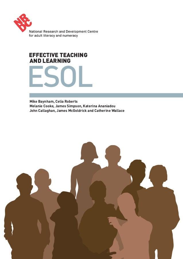 ESOL EFFECTIVE TEACHING AND LEARNING Mike Baynham, Celia Roberts Melanie Cooke, James Simpson, Katerina Ananiadou John Cal...