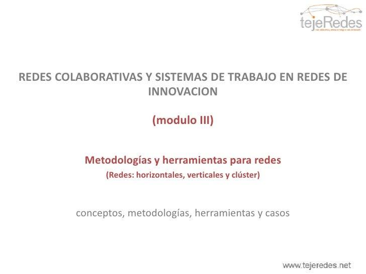 REDES COLABORATIVAS Y SISTEMAS DE TRABAJO EN REDES DE  INNOVACION<br />(modulo III)<br />Metodologías y herramientas para ...