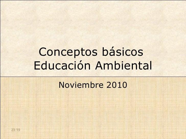 Conceptos básicos        Educación Ambiental           Noviembre 201023:19