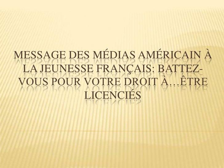 Message des médias américain à la jeunesse français: battez-vous pour votre droit à…être licenciés<br />