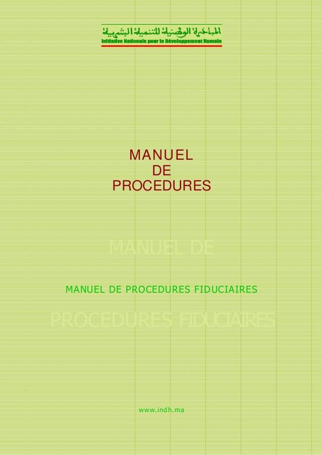 MANUEL DE PROCEDURES MANUEL DE MANUEL DE PROCEDURES FIDUCIAIRES PROCEDURES FIDUCIAIRES www.indh.ma