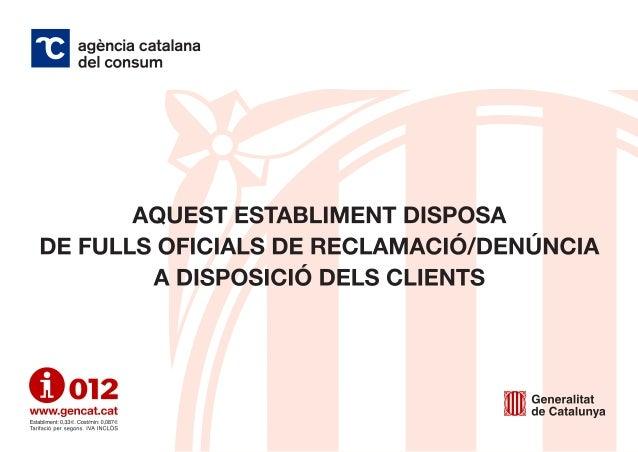 l' agéncia catalana ' .  del consum  AQUEST ESTABl. líï¡EilT DISPOSA DE FUl. l.S OFICIALS DE flEclAíxïlAcló/ DlíixlúNCIA A ...