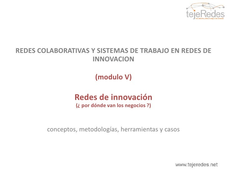 REDES COLABORATIVAS Y SISTEMAS DE TRABAJO EN REDES DE INNOVACION<br />(módulo V)<br />Redes de innovación <br />(¿ por dón...