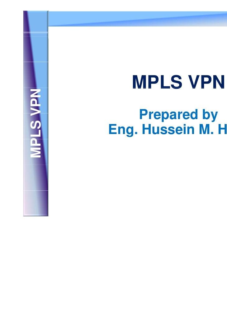 MPLS VPN PLS VPN     V               Prepared by           Eng. Hussein M. HarbMP