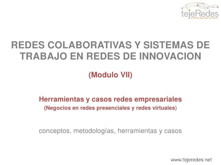 REDES COLABORATIVAS Y SISTEMAS DE TRABAJO EN REDES DE INNOVACION<br />(módulo VII)<br />Herramientas y casos redes empresa...
