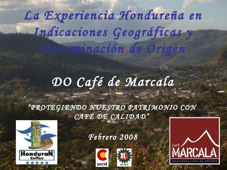 """La Experiencia Hondure ña en Indicaciones Geográficas y Denominación de Origen DO Café de Marcala """" PROTEGIENDO NUESTRO PA..."""