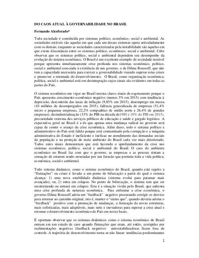 1 DO CAOS ATUAL À GOVERNABILIDADE NO BRASIL Fernando Alcoforado* Toda sociedade é constituída por sistemas político, econô...