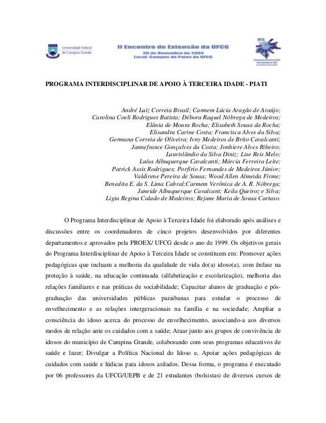 PROGRAMA INTERDISCIPLINAR DE APOIO À TERCEIRA IDADE - PIATI André Luiz Correia Brasil; Carmem Lúcia Aragão de Araújo; Caro...