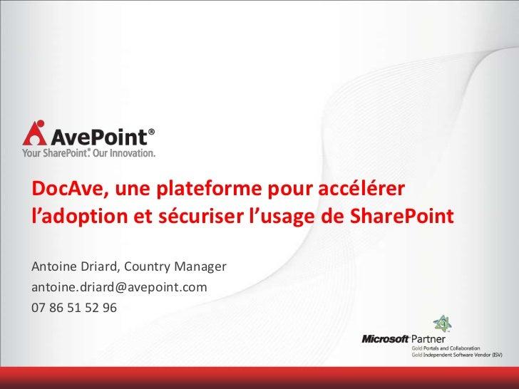 DocAve, une plateforme pour accélérerl'adoption et sécuriser l'usage de SharePointAntoine Driard, Country Managerantoine.d...